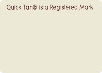 Quick Tan® is a Registered Mark